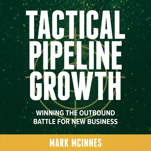 Tactical Pipeline Growth - winning the outbound battle for new business, Mark McInnes
