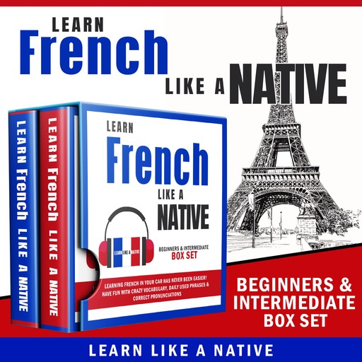 Learn French Like a Native – Beginners & Intermediate Box Set, Learn Like A Native