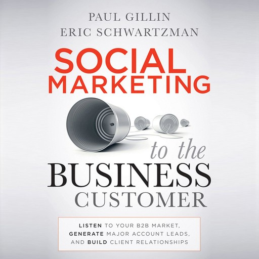 Social Marketing to the Business Customer, Paul Gillin, Eric Schwartzman