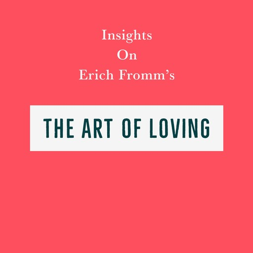 Insights on Erich Fromm's The Art of Loving, Swift Reads