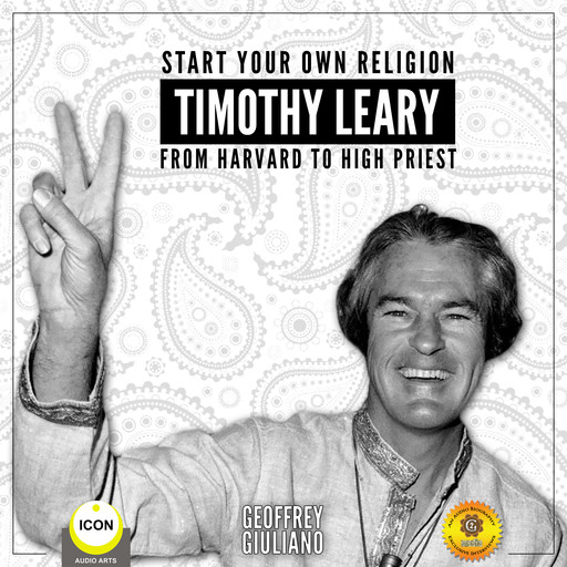 Start Your Own Religion Timothy Leary - From Harvard to High Priest, Geoffrey Giuliano