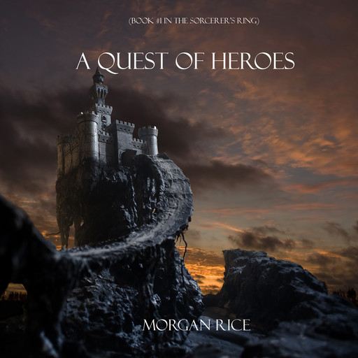 A Quest of Heroes (Book #1 in the Sorcerer's Ring), Morgan Rice