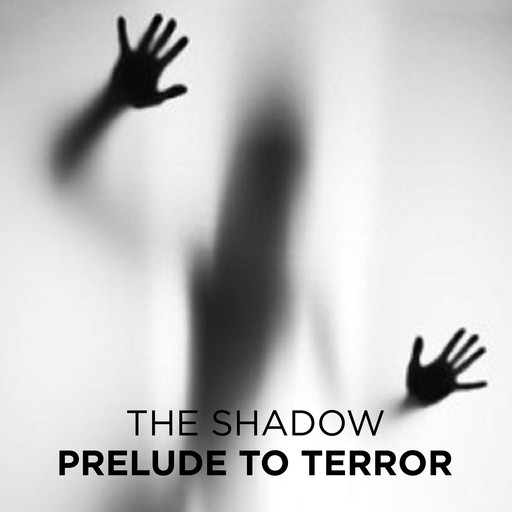 Prelude to Terror, The Shadow