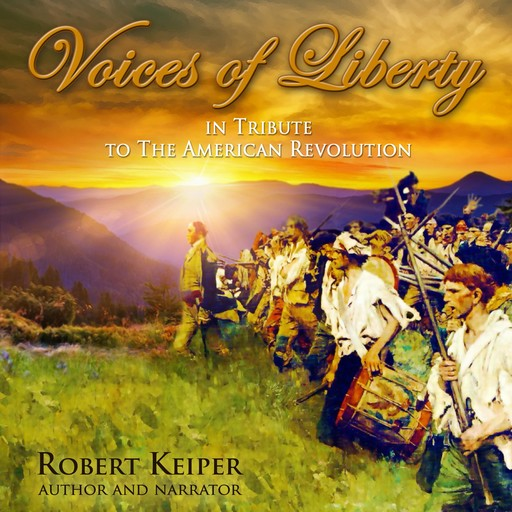 Voices of Liberty In Tribute to The American Revolution, Robert Keiper
