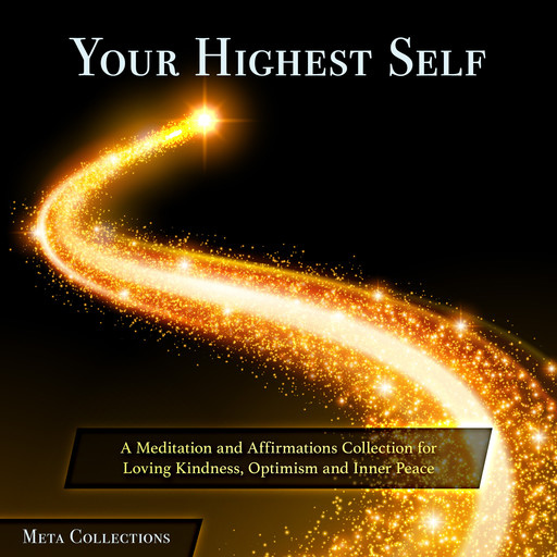 Your Highest Self: A Meditation and Affirmations Collection for Loving Kindness, Optimism and Inner Peace, Meta Collections