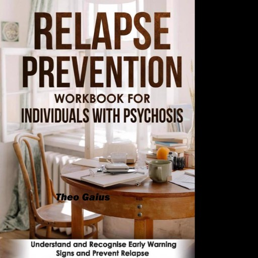 Relapse Prevention Workbook for Individuals with Psychosis, Theo Gaius
