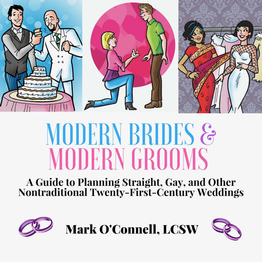 Modern Brides & Modern Grooms: A Guide to Planning Straight, Gay, and Other Nontraditional Twenty-First-Century Weddings, LCSW, Mark O'Connell