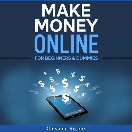 Make Money Online for Beginners & Dummies, Giovanni Rigters