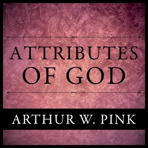 The Attributes of God, Arthur W.Pink