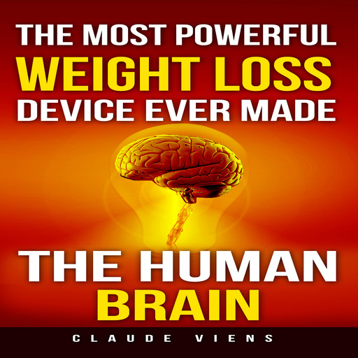 The Most Powerful Weight Loss Device Ever Made: The Human Brain, Claude Viens