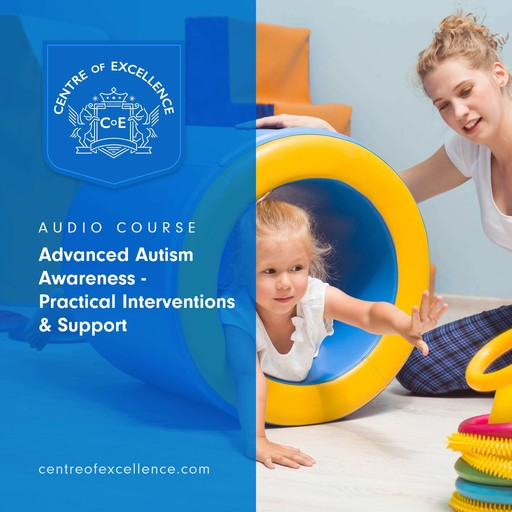 Advanced Autism Awareness – Practical Interventions & Support, Centre of Excellence