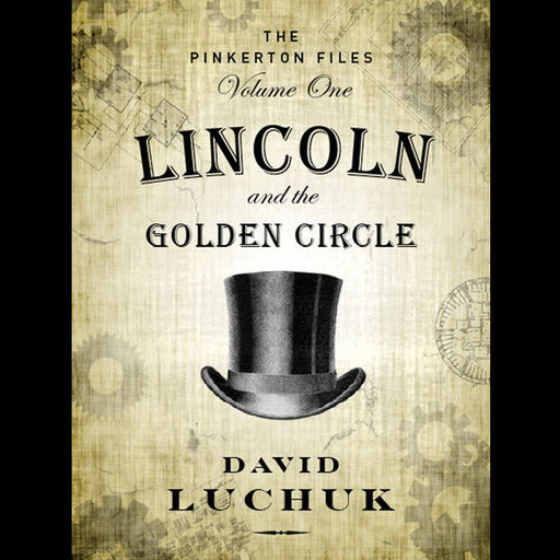 Lincoln and the Golden Circle: The Pinkerton Files, Volume 1, David Luchuk