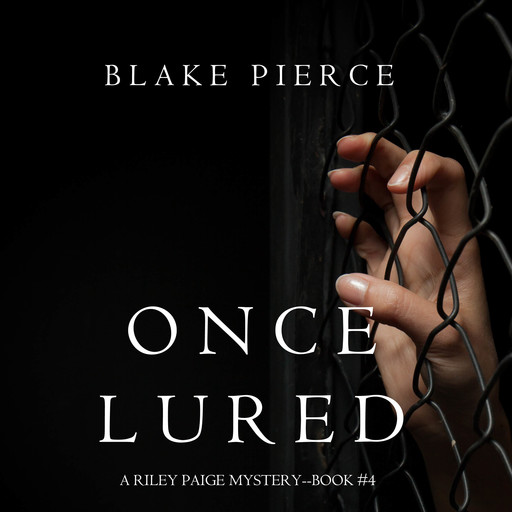 Once Lured (a Riley Paige Mystery. Book 4), Blake Pierce
