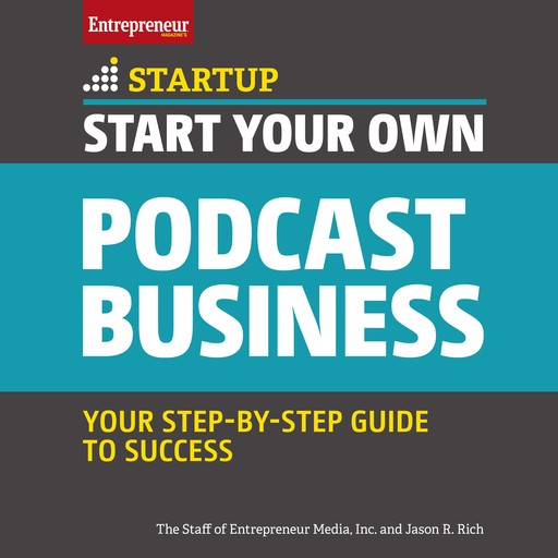 Start Your Own Podcast Business, Inc., The Staff of Entrepreneur Media, Jason R.Rich