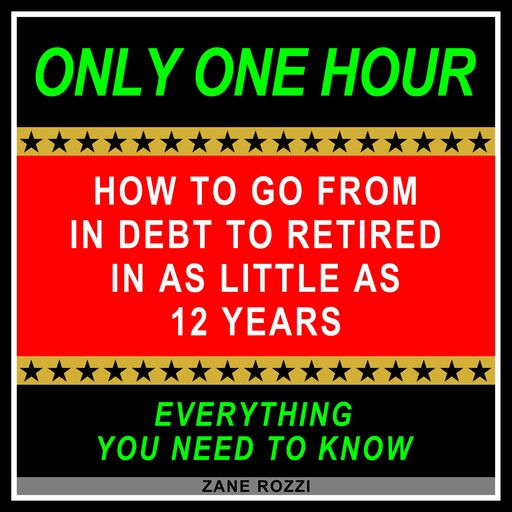 How to Go From in Debt to Retired in as Little as 12 Years, Zane Rozzi