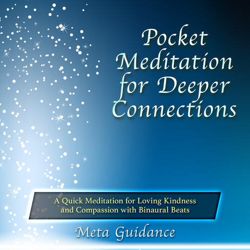 Pocket Meditation for Deeper Connections: A Quick Meditation for Loving Kindness and Compassion with Binaural Beats, Meta Guidance