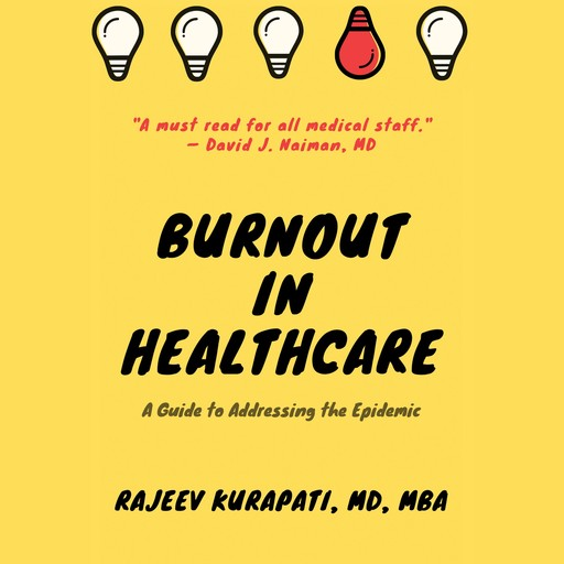 Burnout in Healthcare: A Guide to Addressing the Epidemic, Rajeev Kurapati