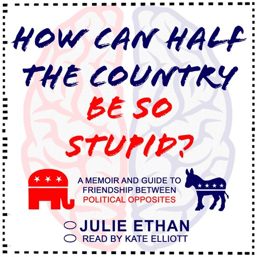 How Can Half the Country Be So Stupid?, Julie Ethan
