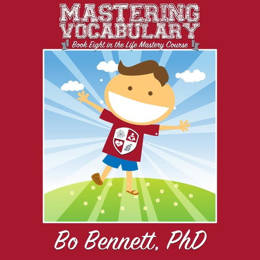 Mastering Vocabulary: Book Eight in the Life Mastery Course, Bo Bennett
