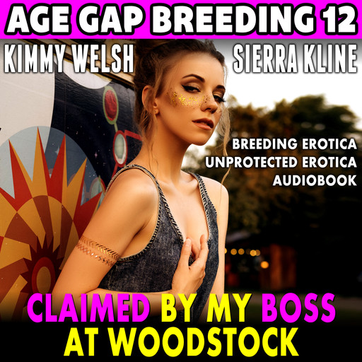 Claimed By My Boss At Woodstock : Age Gap Breeding 12 (Breeding Erotica Unprotected Erotica Audiobook), Kimmy Welsh