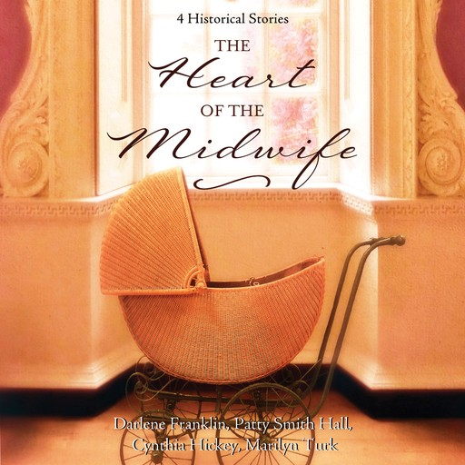 The Heart of the Midwife, Darlene Franklin, Patty Smith Hall, Marilyn Turk, Cynthia Hickey