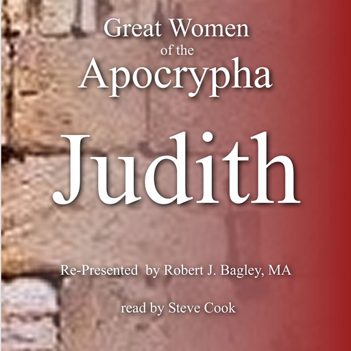 Great Women of the Apocrypha: Judith, M.A., Robert J. Bagley