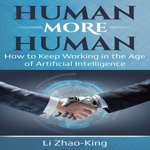 Human More Human - How to Keep Working in the Age of Artificial Intelligence, Li Zhao-King