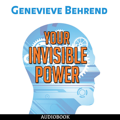 Your Invisible Power: How to Magnetize Yourself to Success, Genevieve Behrend
