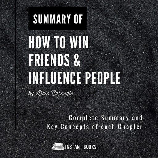 Summary of How to Win Friends & Influence People, Istant Books