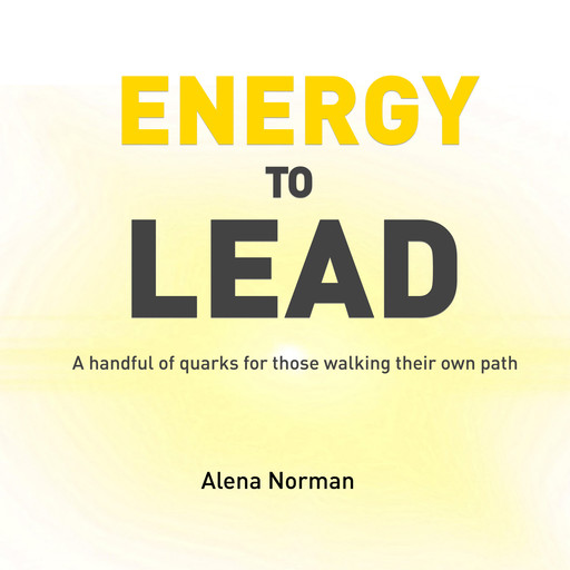 Energy to Lead: A handful of quarks for those walking their own path, Alena Norman