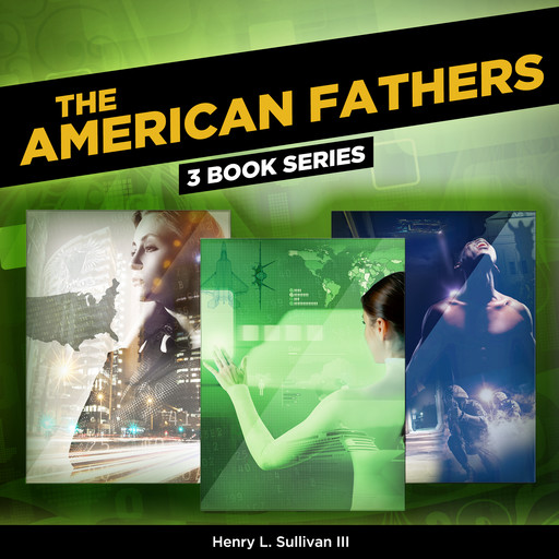 THE AMERICAN FATHERS (3 Book Series), Henry L. Sullivan III