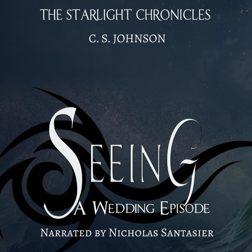 Seeing: A Wedding Episode of the Starlight Chronicles, C.S. Johnson