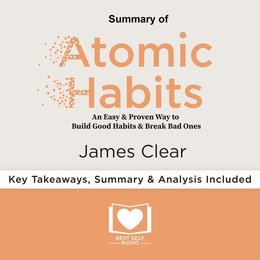 Summary of Atomic Habits by James Clear, Best Self Audio