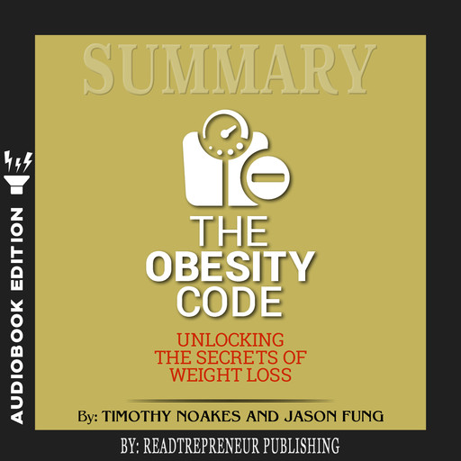 Summary of The Obesity Code: Unlocking the Secrets of Weight Loss by Dr. Jason Fung, Readtrepreneur Publishing
