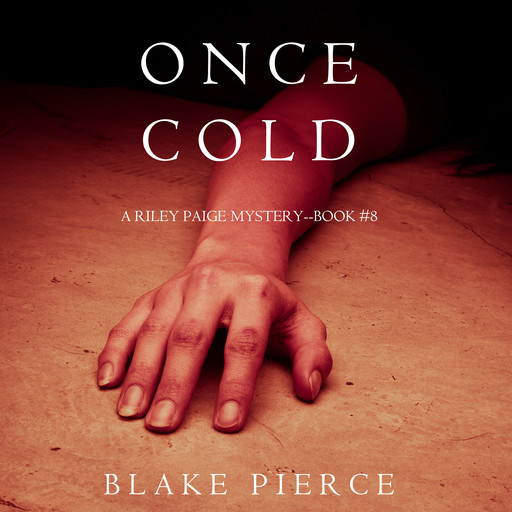 Once Cold (A Riley Paige Mystery. Book 8), Blake Pierce