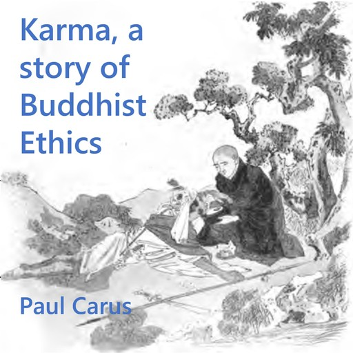 Karma, a story of Buddhist Ethics, Paul Carus