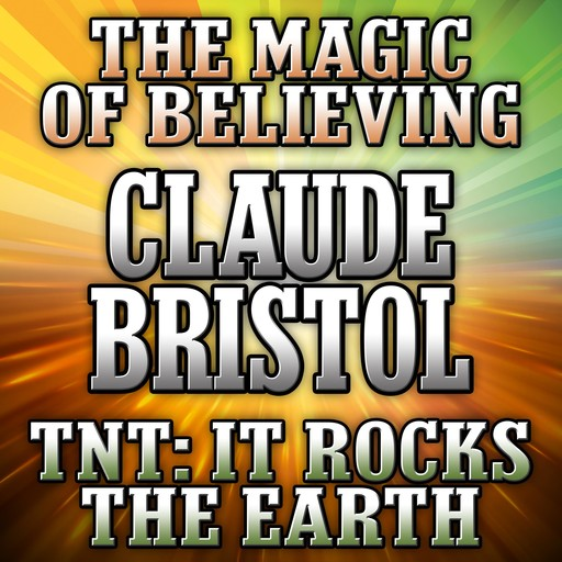 The Magic of Believing and TNT, Claude Bristol