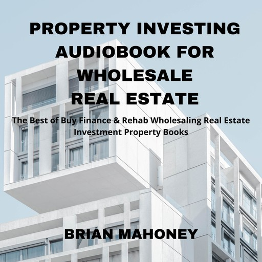 Property Investing Audiobook for Wholesale Real Estate, Brian Mahoney
