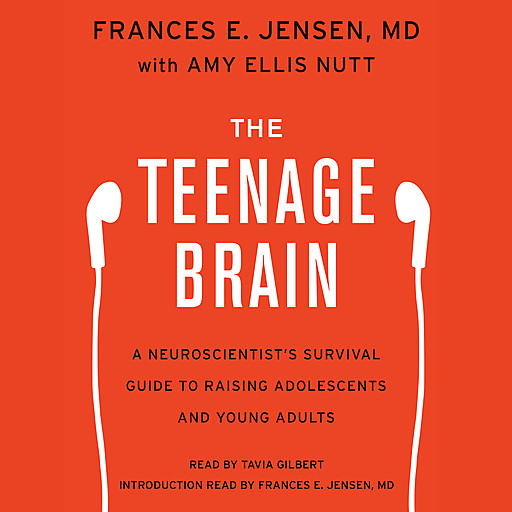 The Teenage Brain, Amy Ellis Nutt, Frances E. Jensen
