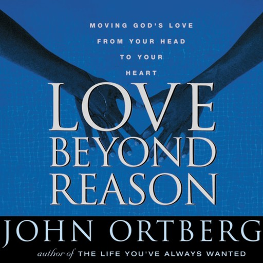 Love Beyond Reason, John Ortberg