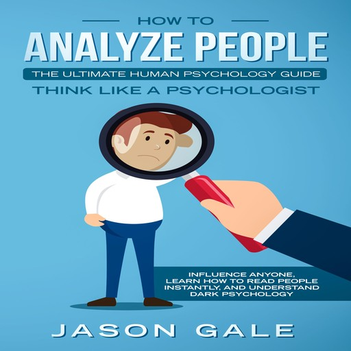 How To Analyze People: The Ultimate Human Psychology Guide, Jason Gale