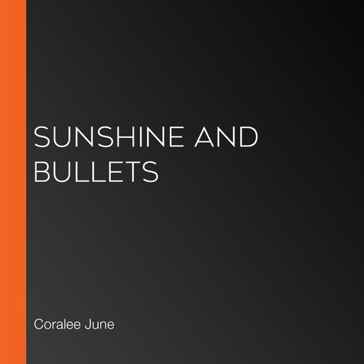 Sunshine and Bullets, Coralee June