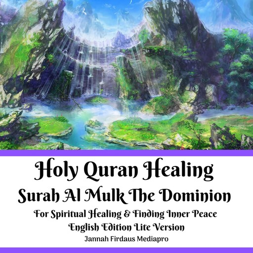 Holy Quran Healing Surah Al Mulk The Dominion For Spiritual Healing & Finding Inner Peace English Edition Lite Version, Jannah Firdaus Mediapro