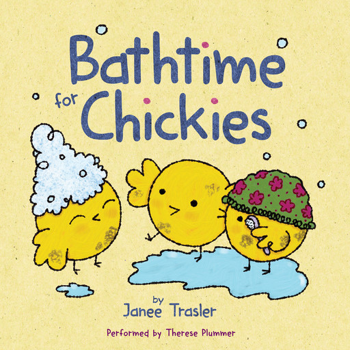 Bathtime for Chickies, Janee Trasler