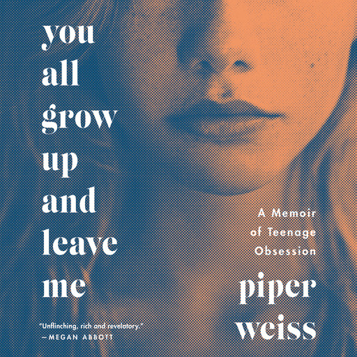 You All Grow Up and Leave Me, Piper Weiss