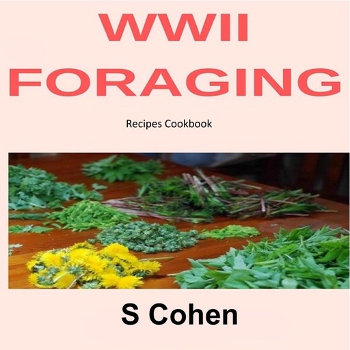 WWII Foraging Recipes Cookbook, S Cohen