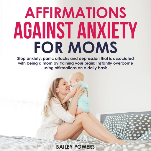 Affirmations Against Anxiety for Moms, Bailey Powers