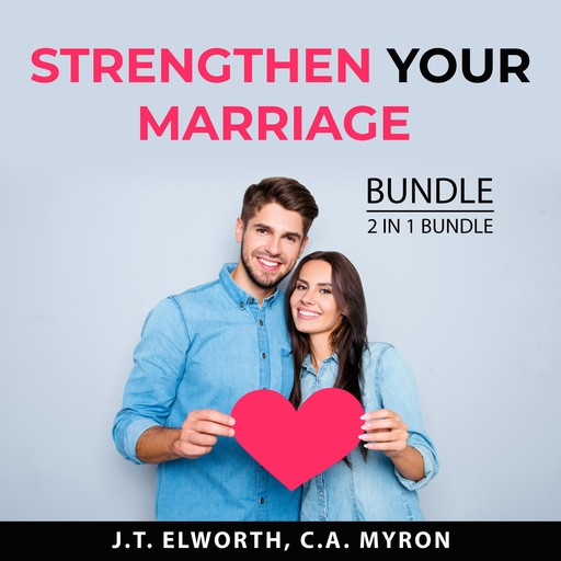 Strengthen Your Marriage Bundle, 2 in 1 Bundle: First Year of Marriage and Communication in Marriage, J.T. Elworth, and C.A. Myron