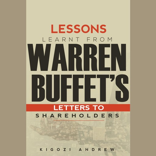 Lessons Learnt From Warren Buffet's Letters To Shareholders, Andrew Kigozi