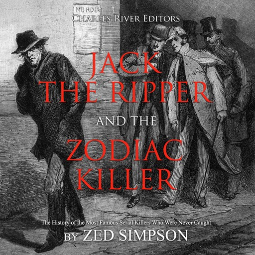 Jack the Ripper and the Zodiac Killer: The History of the Most Famous Serial Killers Who Were Never Caught, Charles Editors